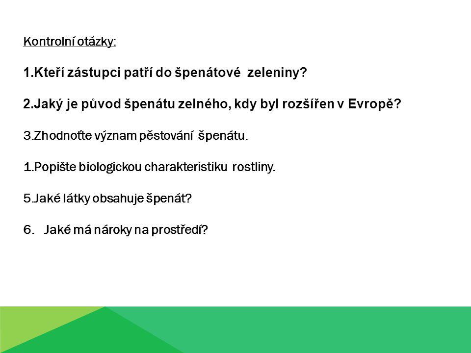 Kontrolní otázky: Kteří zástupci patří do špenátové zeleniny Jaký je původ špenátu zelného, kdy byl rozšířen v Evropě