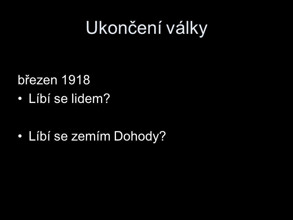 Ukončení války březen 1918 Líbí se lidem Líbí se zemím Dohody
