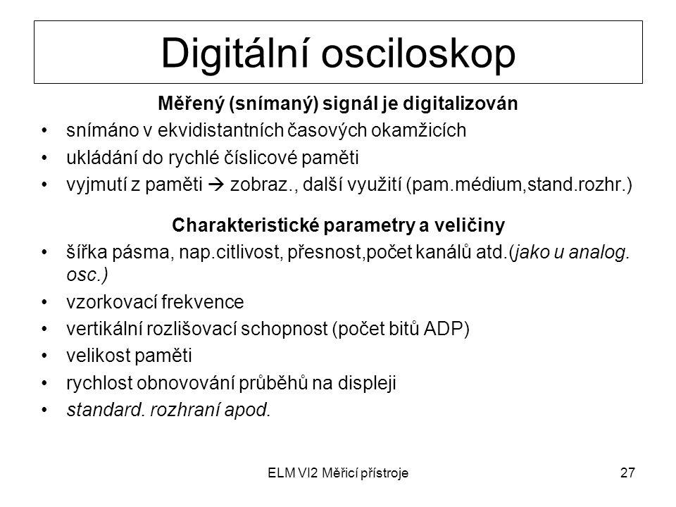Digitální osciloskop Měřený (snímaný) signál je digitalizován
