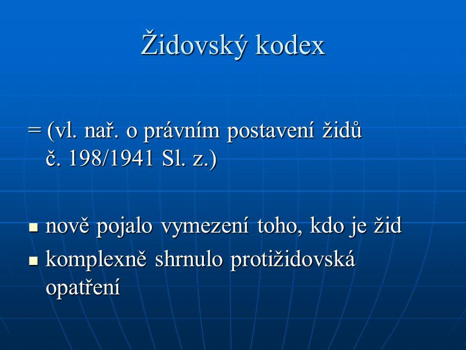 Židovský kodex = (vl. nař. o právním postavení židů č. 198/1941 Sl. z.) nově pojalo vymezení toho, kdo je žid.