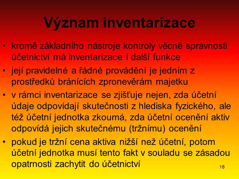 Význam inventarizace kromě základního nástroje kontroly věcné správnosti účetnictví má inventarizace i další funkce.