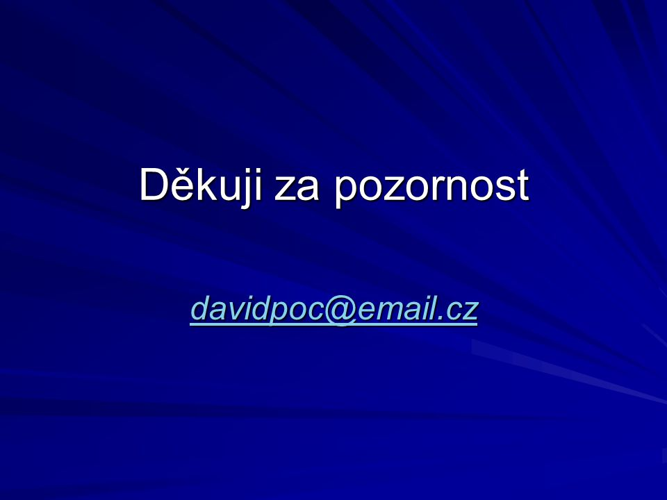 Děkuji za pozornost davidpoc@email.cz