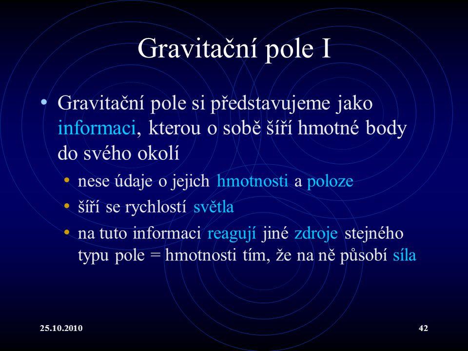 Gravitační pole I Gravitační pole si představujeme jako informaci, kterou o sobě šíří hmotné body do svého okolí.