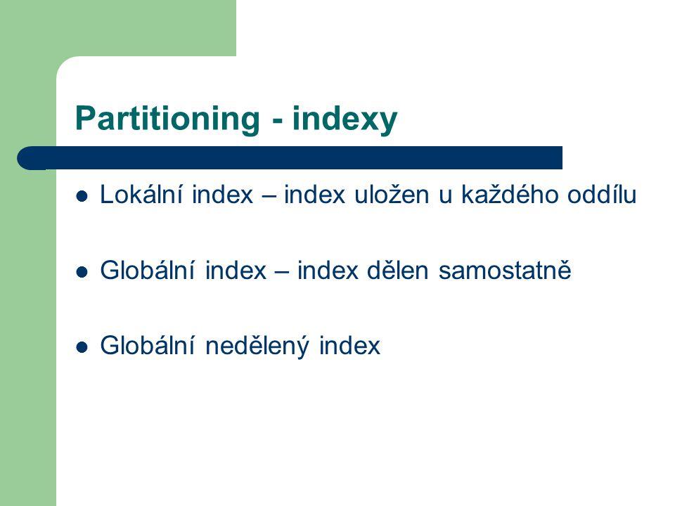 Partitioning - indexy Lokální index – index uložen u každého oddílu
