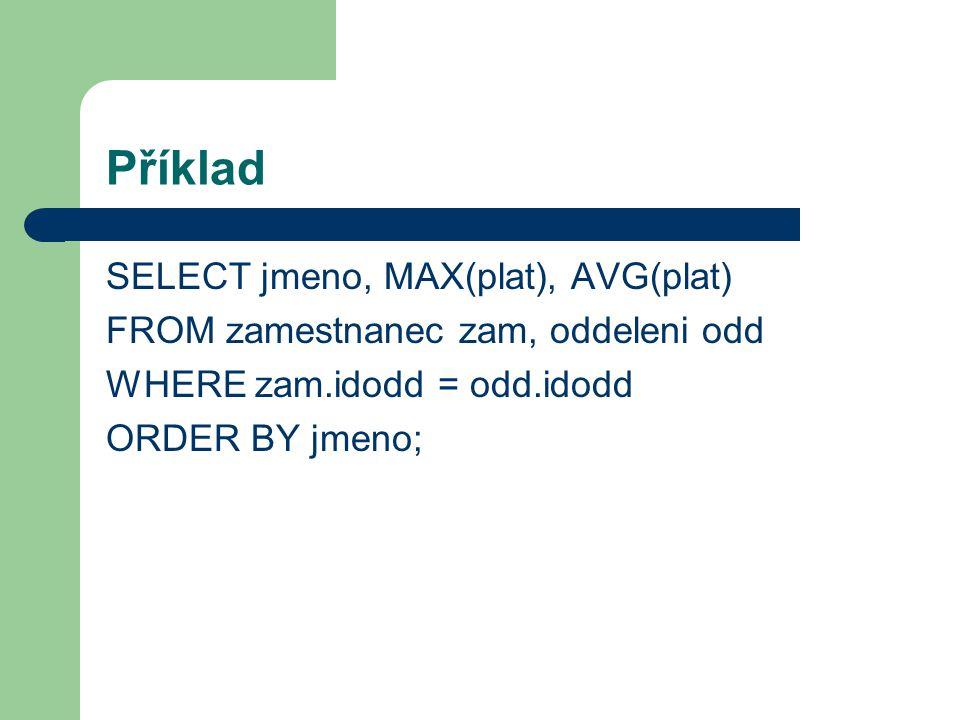 Příklad SELECT jmeno, MAX(plat), AVG(plat)