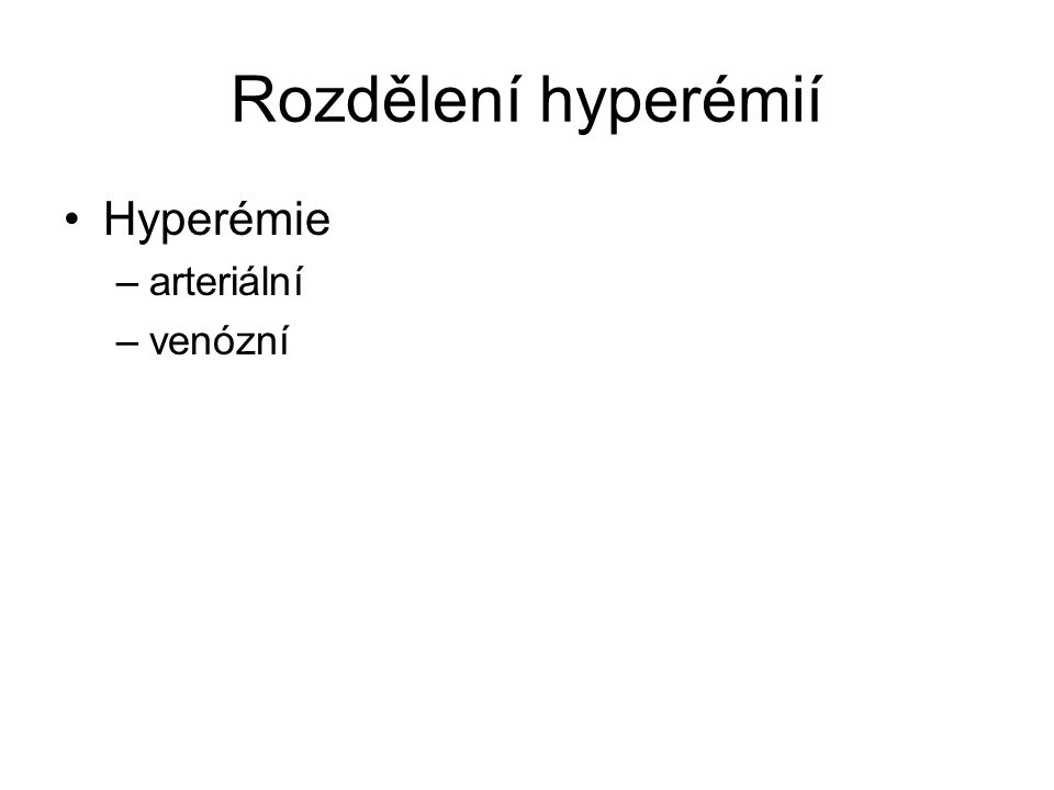 Rozdělení hyperémií Hyperémie arteriální venózní