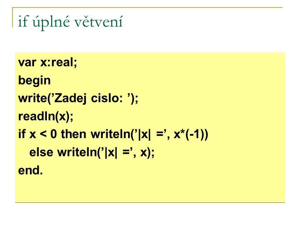 if úplné větvení var x:real; begin write('Zadej cislo: '); readln(x);
