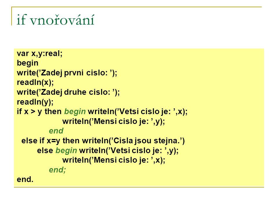 if vnořování var x,y:real; begin write('Zadej prvni cislo: ');