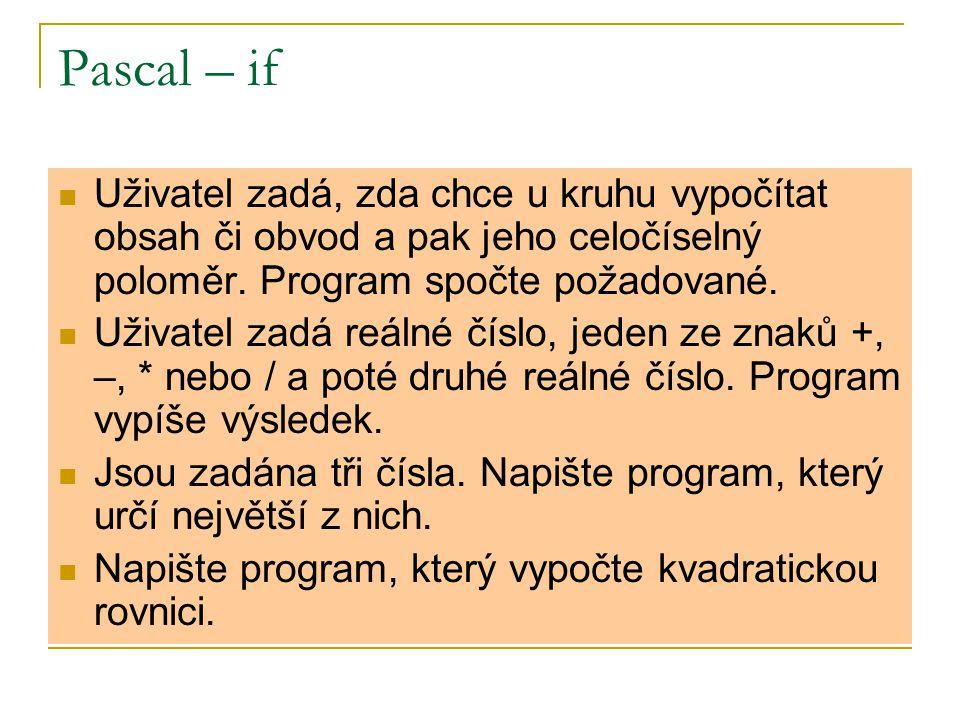 Pascal – if Uživatel zadá, zda chce u kruhu vypočítat obsah či obvod a pak jeho celočíselný poloměr. Program spočte požadované.