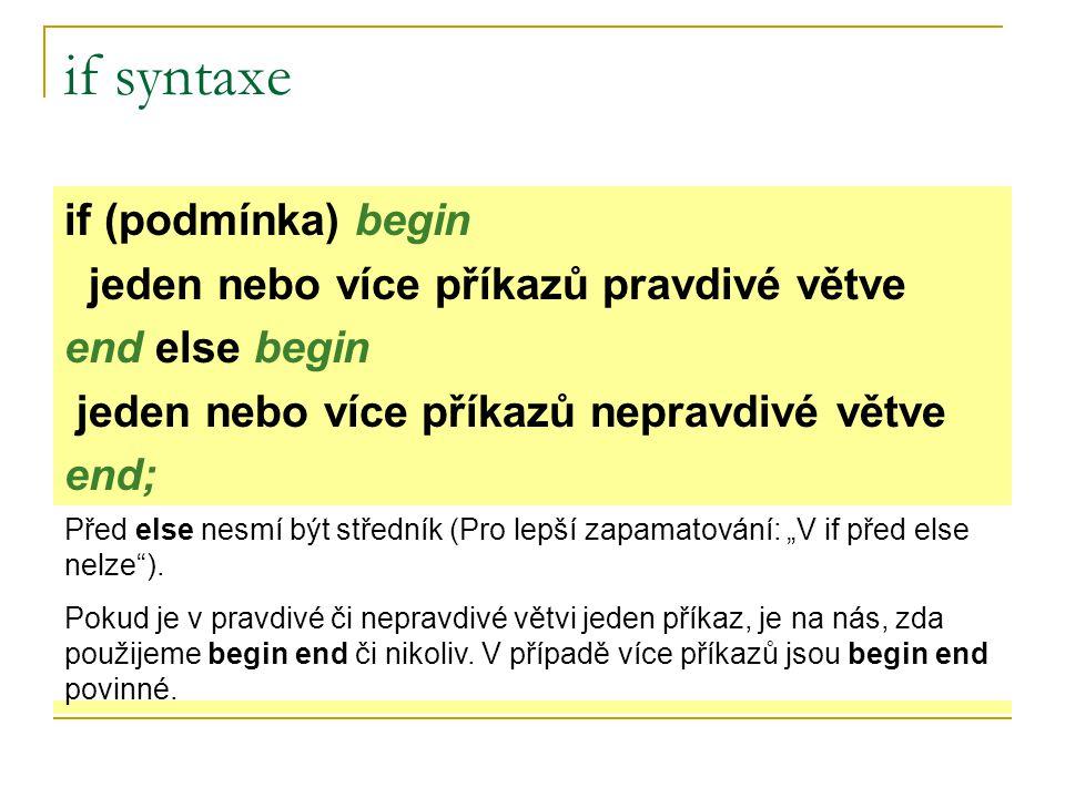 if syntaxe if (podmínka) begin jeden nebo více příkazů pravdivé větve