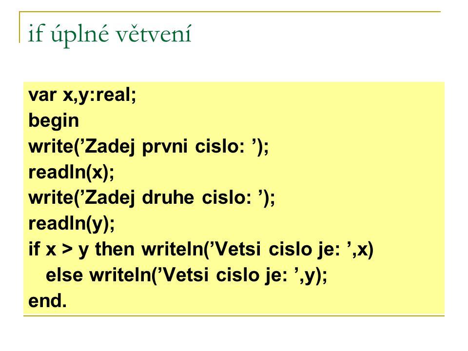 if úplné větvení var x,y:real; begin write('Zadej prvni cislo: ');