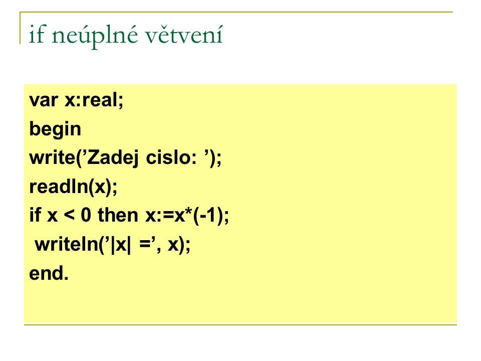 if neúplné větvení var x:real; begin write('Zadej cislo: ');