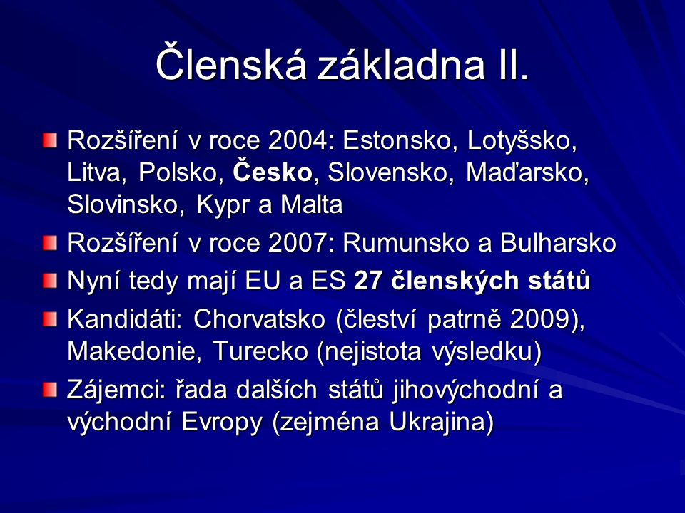 Členská základna II. Rozšíření v roce 2004: Estonsko, Lotyšsko, Litva, Polsko, Česko, Slovensko, Maďarsko, Slovinsko, Kypr a Malta.