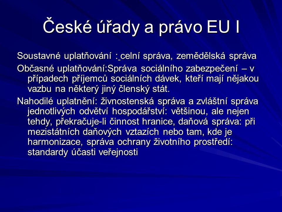České úřady a právo EU I Soustavné uplatňování : celní správa, zemědělská správa.
