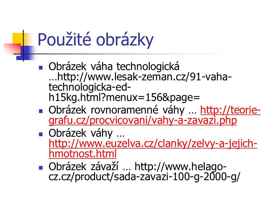 Použité obrázky Obrázek váha technologická …http://www.lesak-zeman.cz/91-vaha-technologicka-ed-h15kg.html menux=156&page=