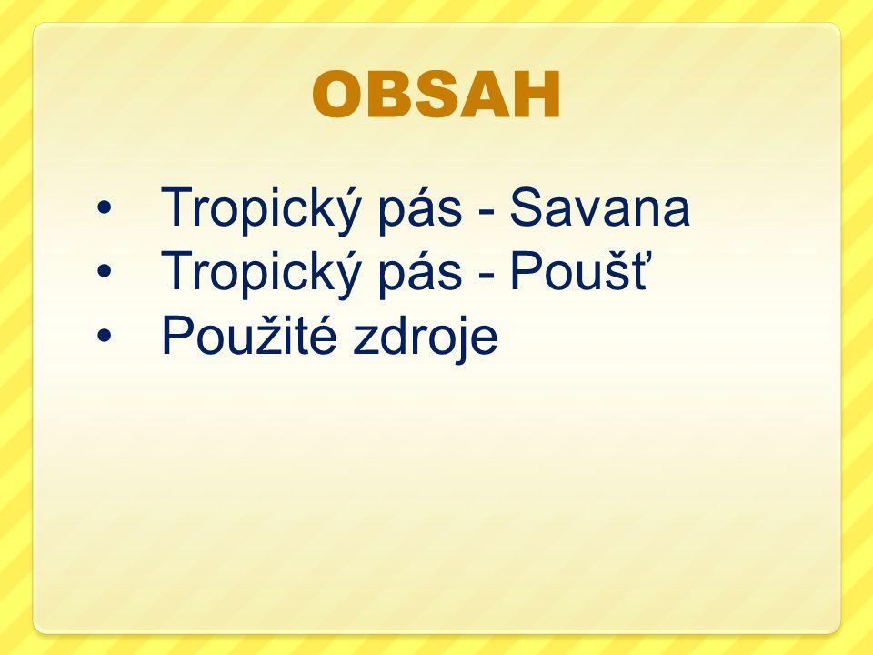 OBSAH Tropický pás - Savana Tropický pás - Poušť Použité zdroje