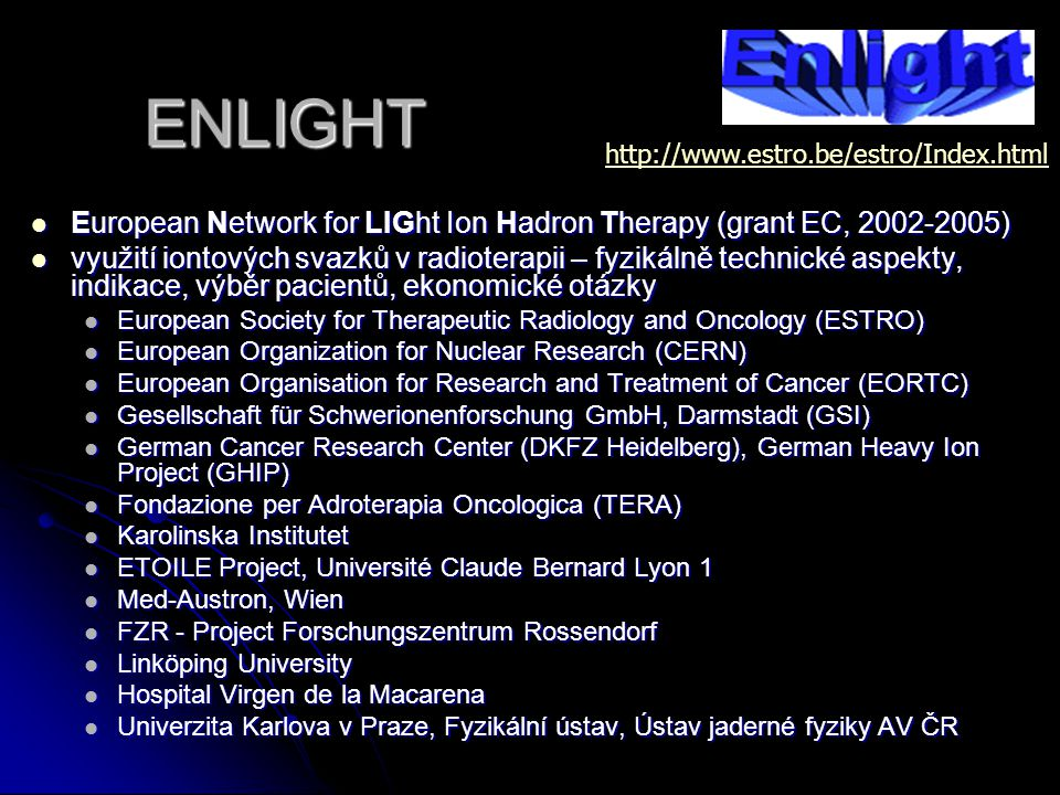 ENLIGHT http://www.estro.be/estro/Index.html. European Network for LIGht Ion Hadron Therapy (grant EC, 2002-2005)
