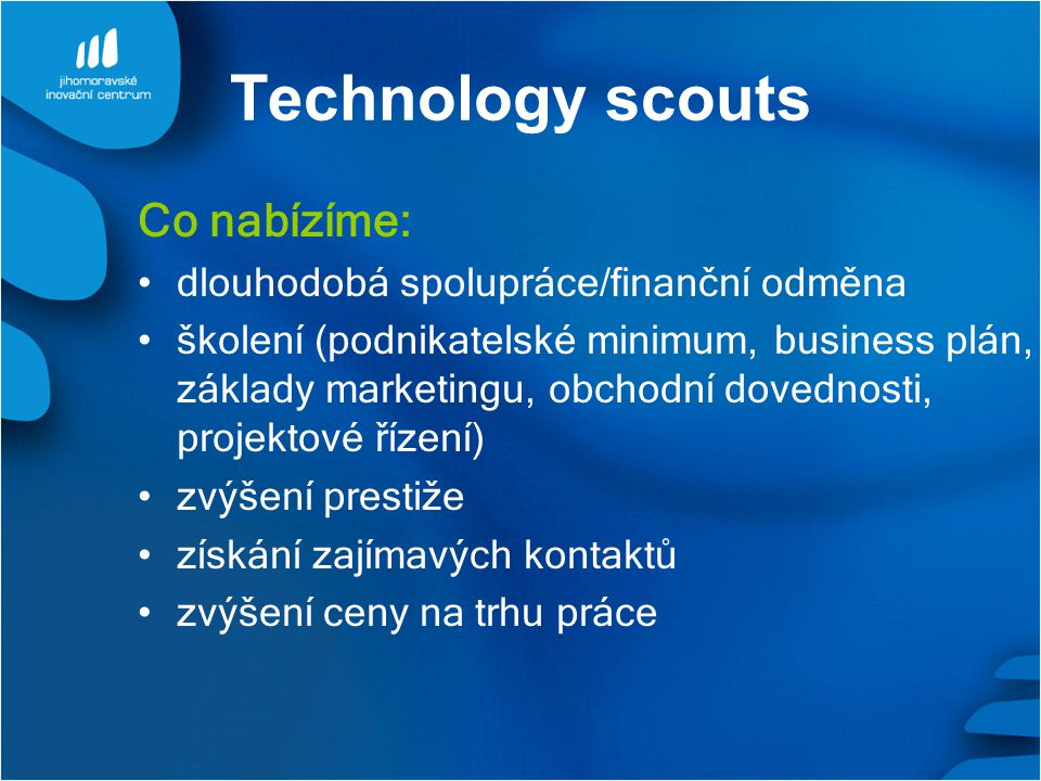 Technology scouts Co nabízíme: dlouhodobá spolupráce/finanční odměna