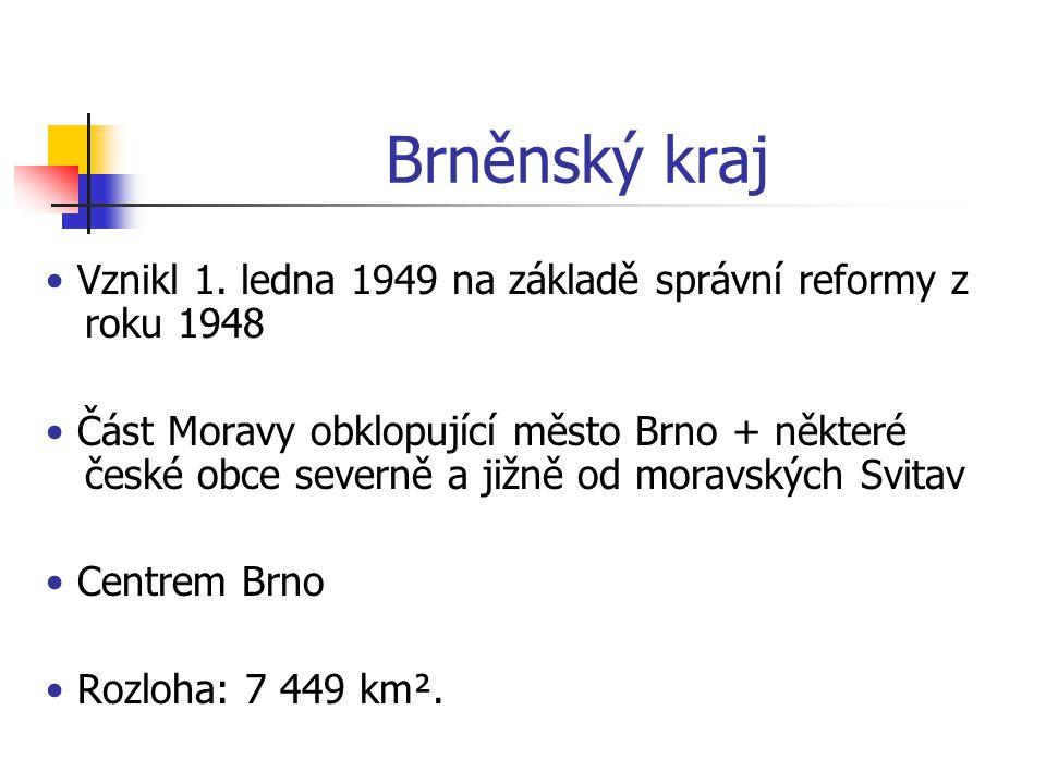 Brněnský kraj • Vznikl 1. ledna 1949 na základě správní reformy z roku 1948.