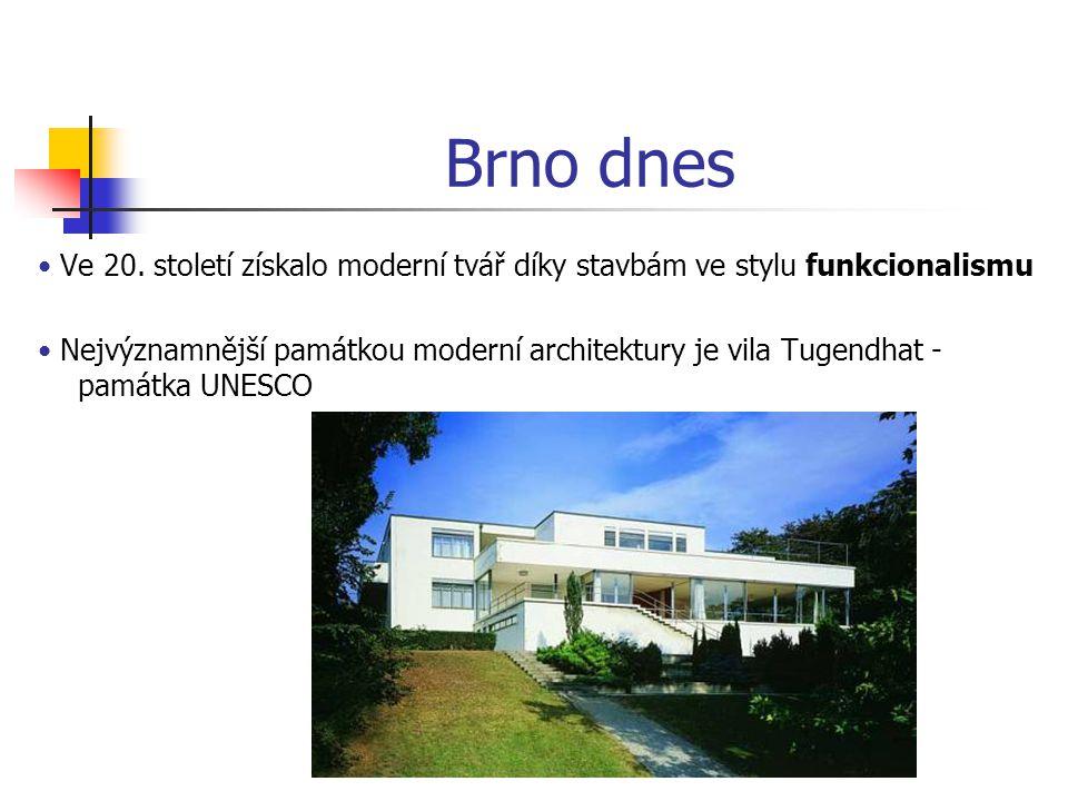 Brno dnes • Ve 20. století získalo moderní tvář díky stavbám ve stylu funkcionalismu.
