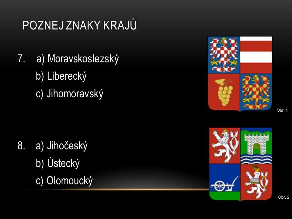 Poznej znaky krajů 7. a) Moravskoslezský b) Liberecký c) Jihomoravský