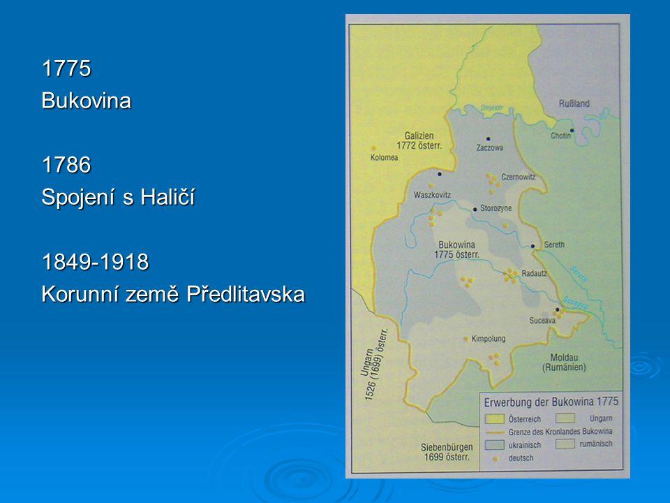 1775 Bukovina 1786 Spojení s Haličí 1849-1918 Korunní země Předlitavska