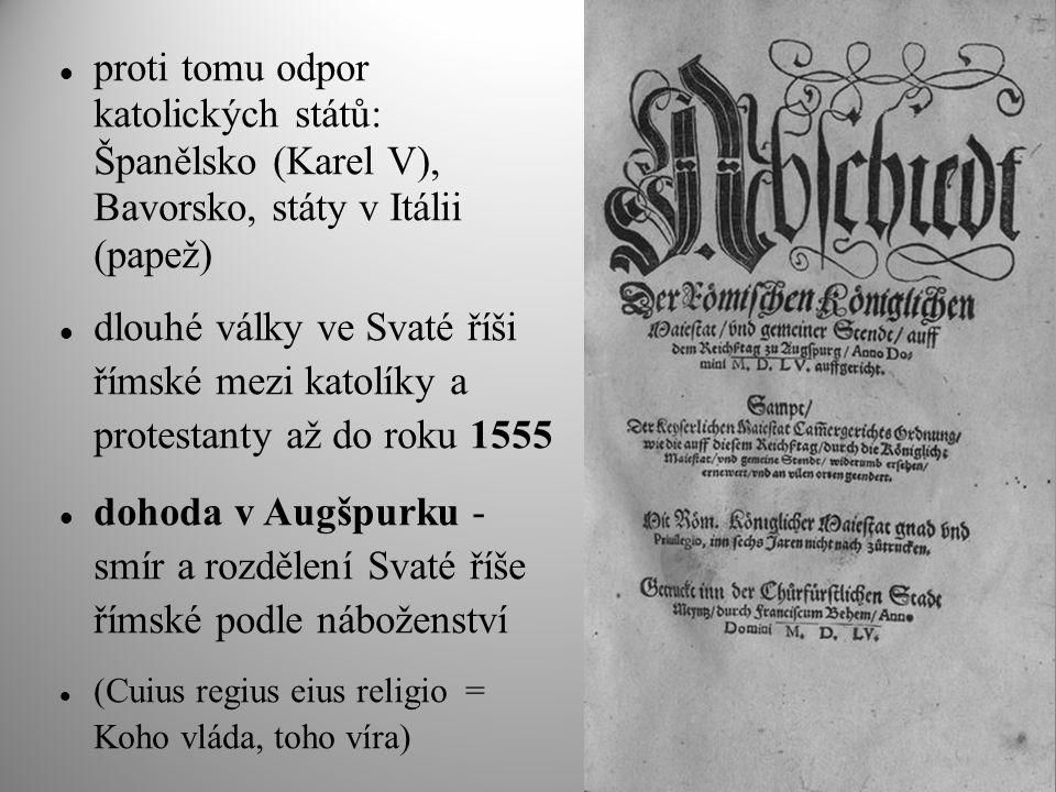 proti tomu odpor katolických států: Španělsko (Karel V), Bavorsko, státy v Itálii (papež)