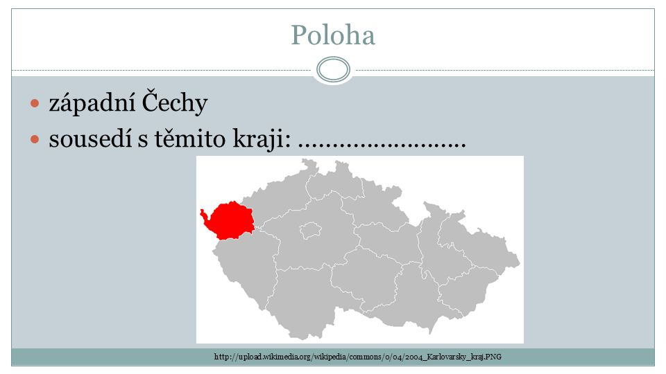 Poloha západní Čechy sousedí s těmito kraji: .........................