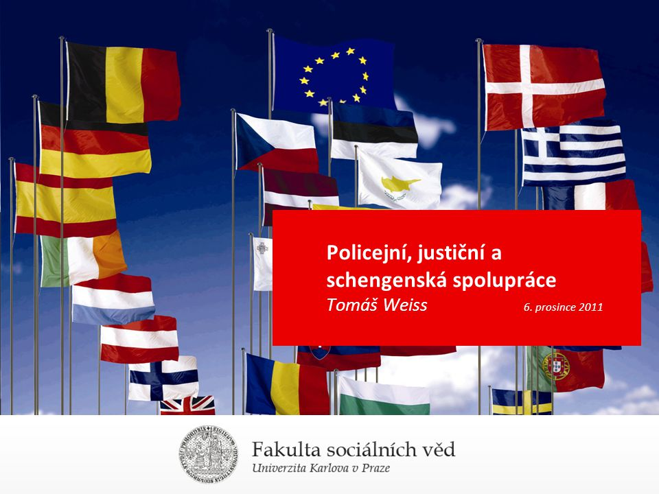 Policejní, justiční a schengenská spolupráce Tomáš Weiss. 6