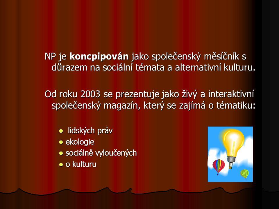 NP je koncpipován jako společenský měsíčník s důrazem na sociální témata a alternativní kulturu.