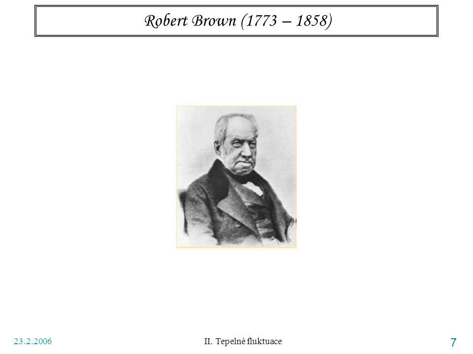 Robert Brown (1773 – 1858) 23.2.2006 II. Tepelné fluktuace