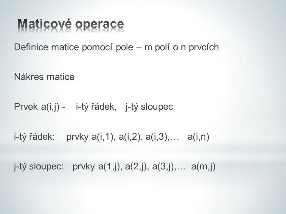 Maticové operace Definice matice pomocí pole – m polí o n prvcích