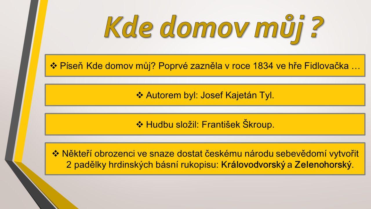 Kde domov můj Píseň Kde domov můj Poprvé zazněla v roce 1834 ve hře Fidlovačka … Autorem byl: Josef Kajetán Tyl.