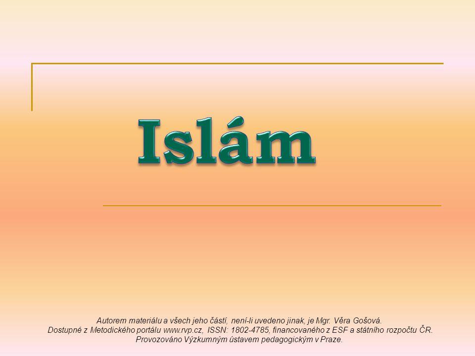 Islám Autorem materiálu a všech jeho částí, není-li uvedeno jinak, je Mgr. Věra Gošová.