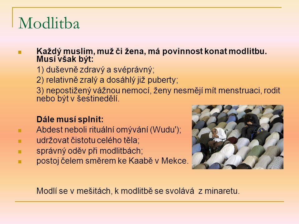 Modlitba Každý muslim, muž či žena, má povinnost konat modlitbu. Musí však být: 1) duševně zdravý a svéprávný;