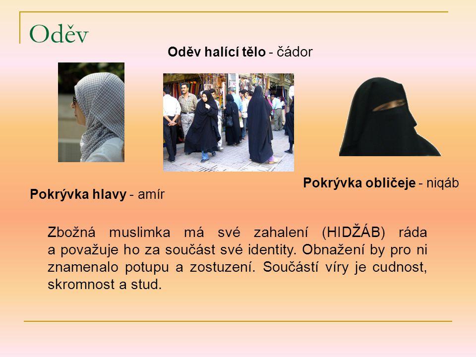 Oděv Oděv halící tělo - čádor. Pokrývka obličeje - niqáb. Pokrývka hlavy - amír.