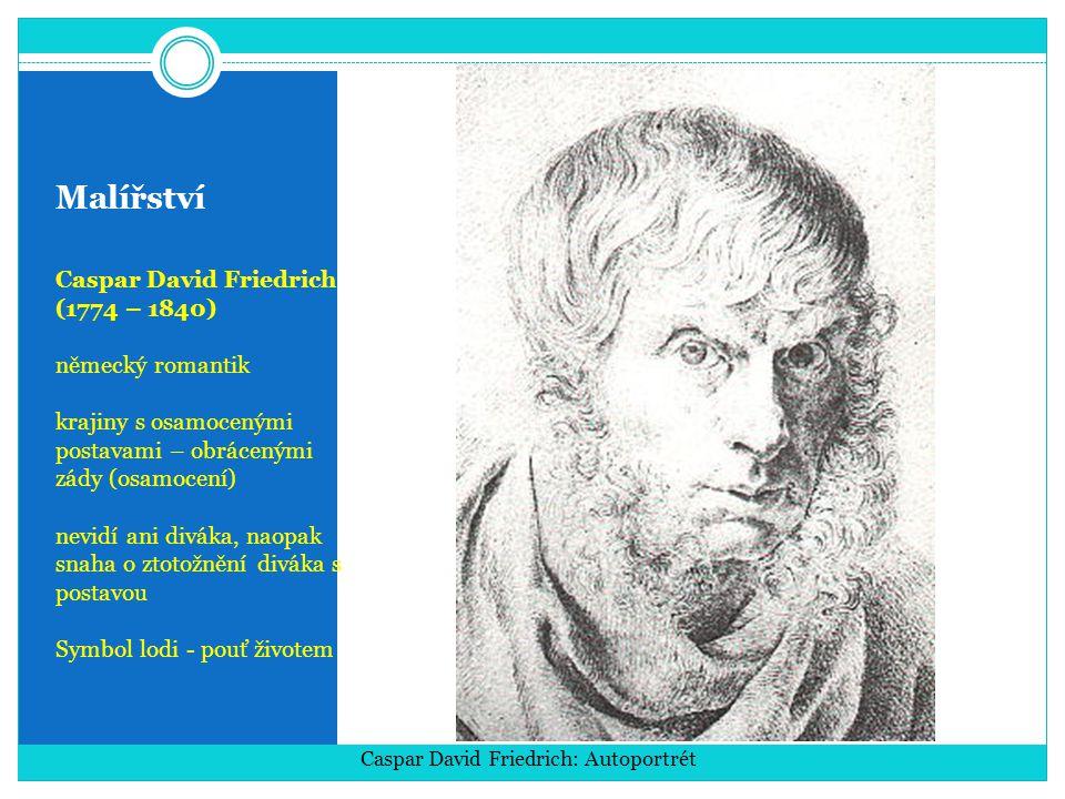 Malířství Caspar David Friedrich (1774 – 1840) německý romantik