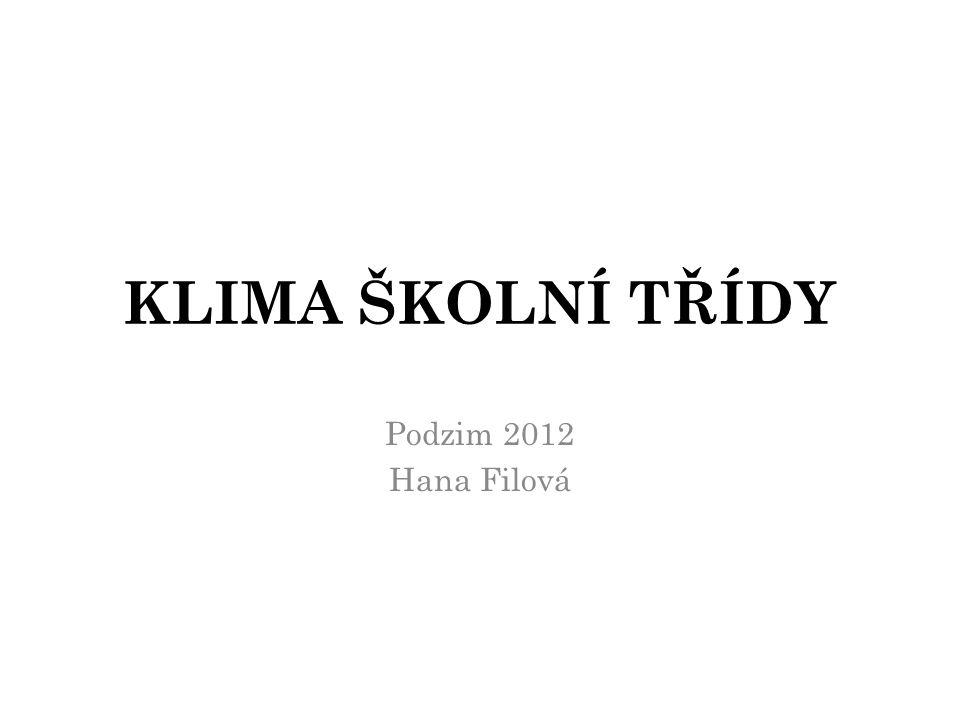 KLIMA ŠKOLNÍ TŘÍDY Podzim 2012 Hana Filová