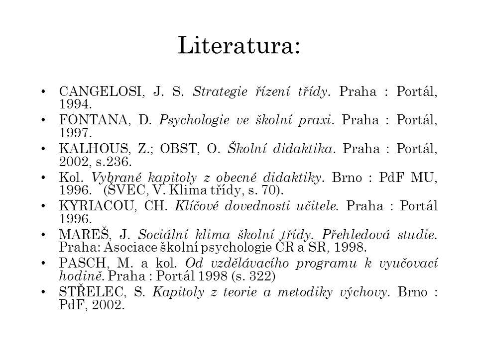 Literatura: CANGELOSI, J. S. Strategie řízení třídy. Praha : Portál, 1994. FONTANA, D. Psychologie ve školní praxi. Praha : Portál, 1997.