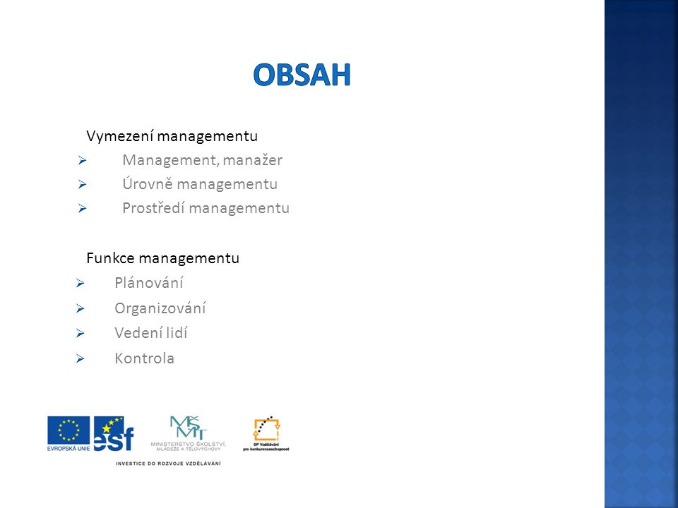 Obsah Vymezení managementu Management, manažer Úrovně managementu