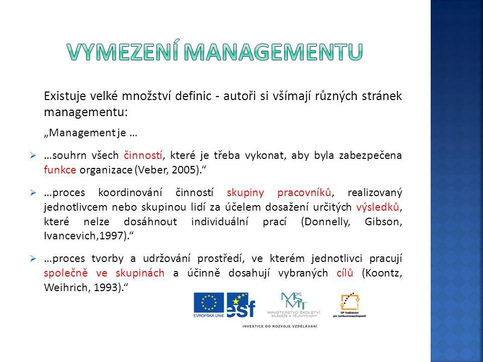 Vymezení managementu Existuje velké množství definic - autoři si všímají různých stránek managementu:
