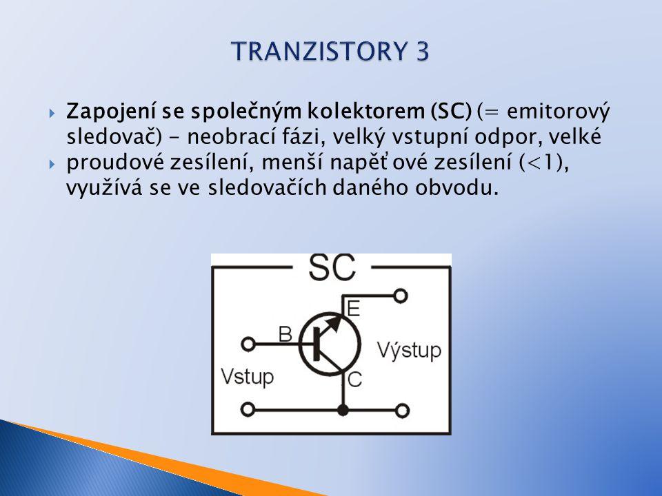 TRANZISTORY 3 Zapojení se společným kolektorem (SC) (= emitorový sledovač) - neobrací fázi, velký vstupní odpor, velké.