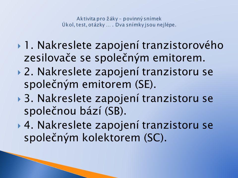 2. Nakreslete zapojení tranzistoru se společným emitorem (SE).