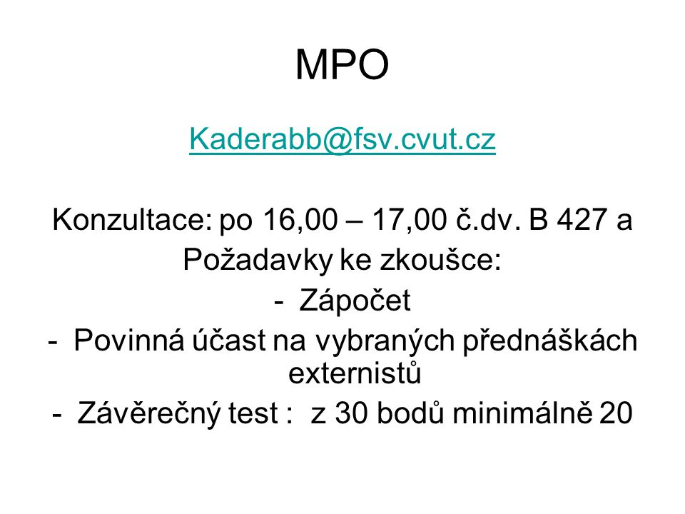 MPO Kaderabb@fsv.cvut.cz Konzultace: po 16,00 – 17,00 č.dv. B 427 a