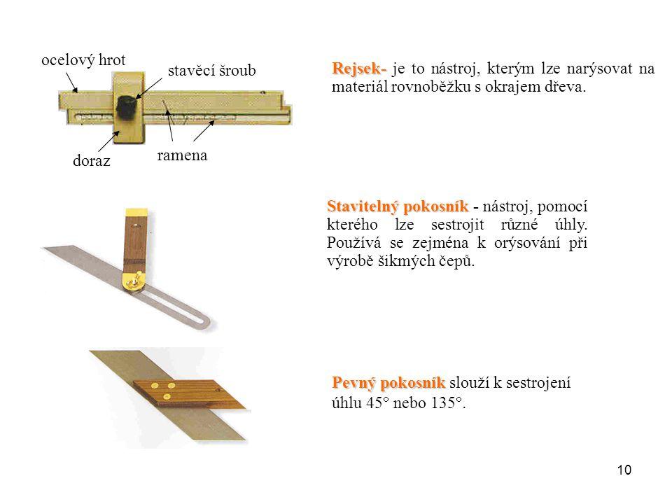 ocelový hrot stavěcí šroub. Rejsek- je to nástroj, kterým lze narýsovat na materiál rovnoběžku s okrajem dřeva.