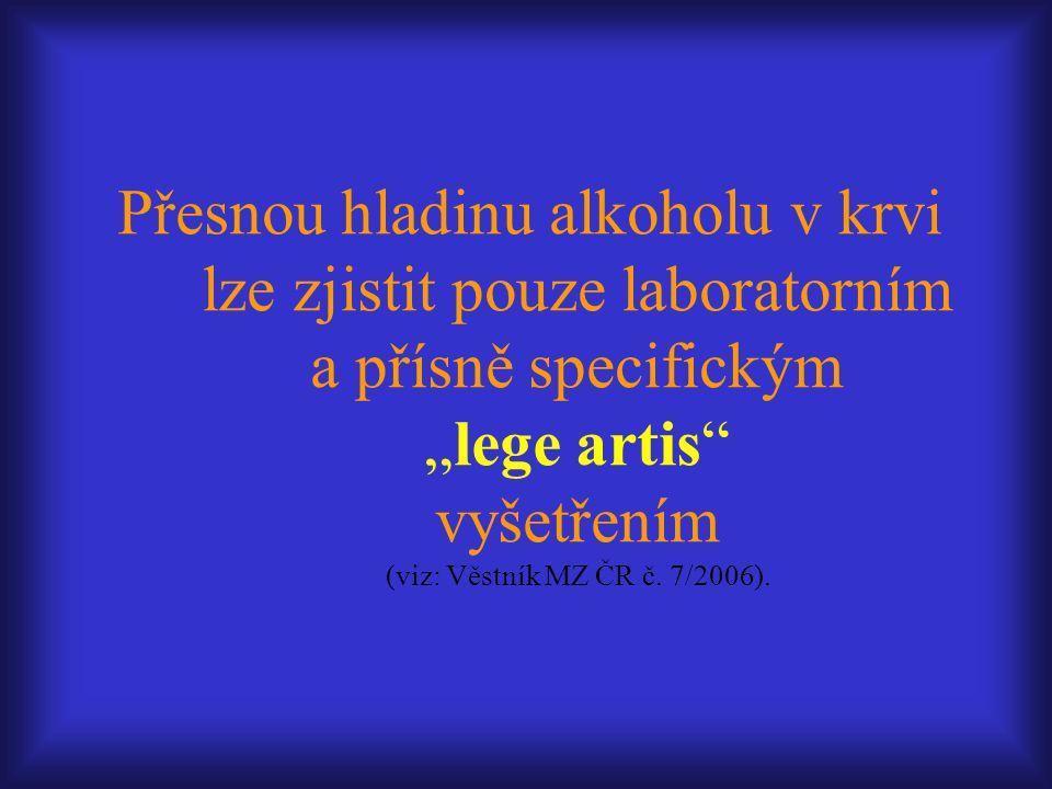 """Přesnou hladinu alkoholu v krvi lze zjistit pouze laboratorním a přísně specifickým """"lege artis vyšetřením (viz: Věstník MZ ČR č."""