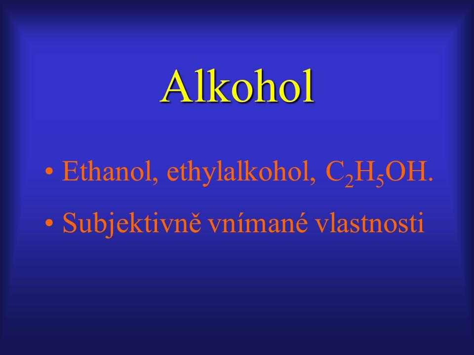Alkohol Ethanol, ethylalkohol, C2H5OH. Subjektivně vnímané vlastnosti