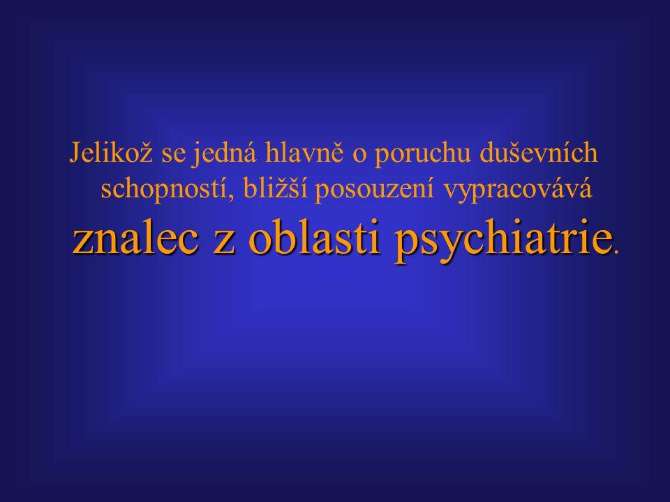 Jelikož se jedná hlavně o poruchu duševních schopností, bližší posouzení vypracovává znalec z oblasti psychiatrie.