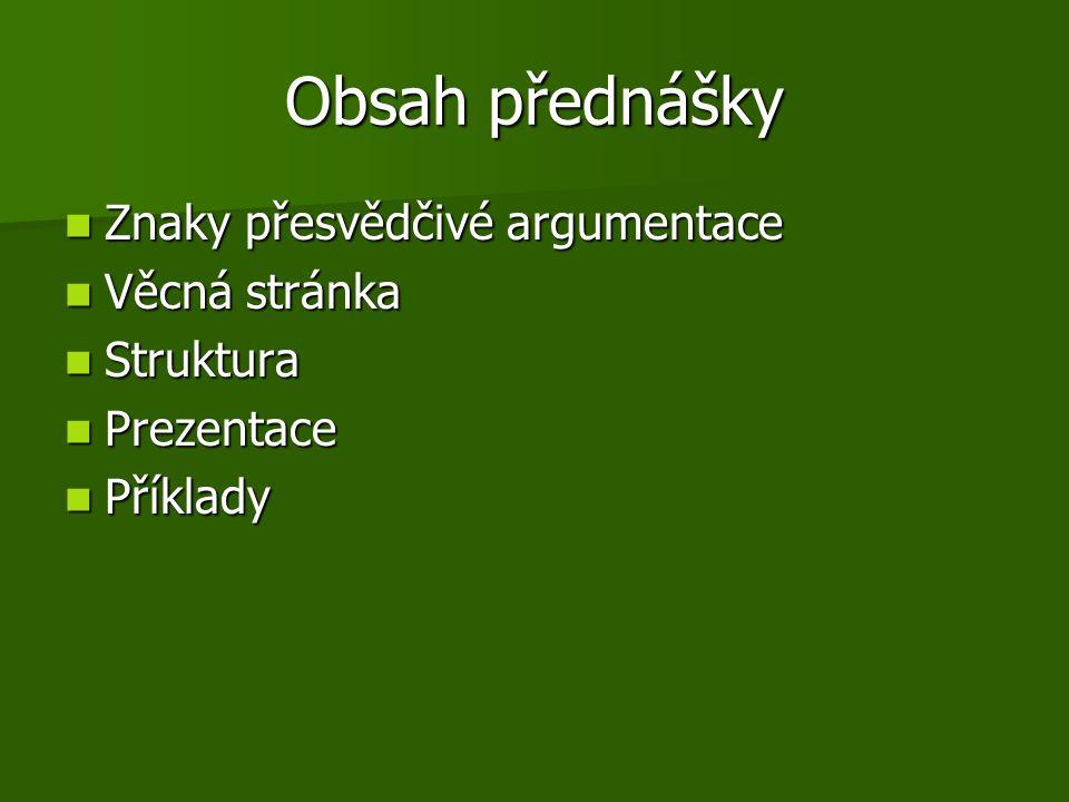Obsah přednášky Znaky přesvědčivé argumentace Věcná stránka Struktura