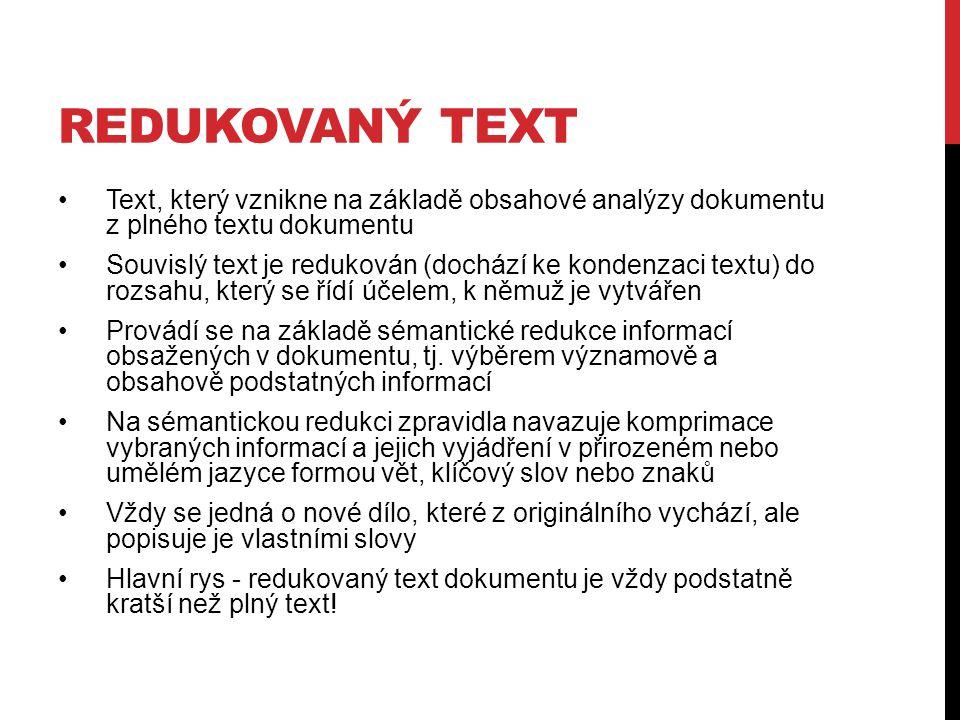 redukovaný text Text, který vznikne na základě obsahové analýzy dokumentu z plného textu dokumentu.
